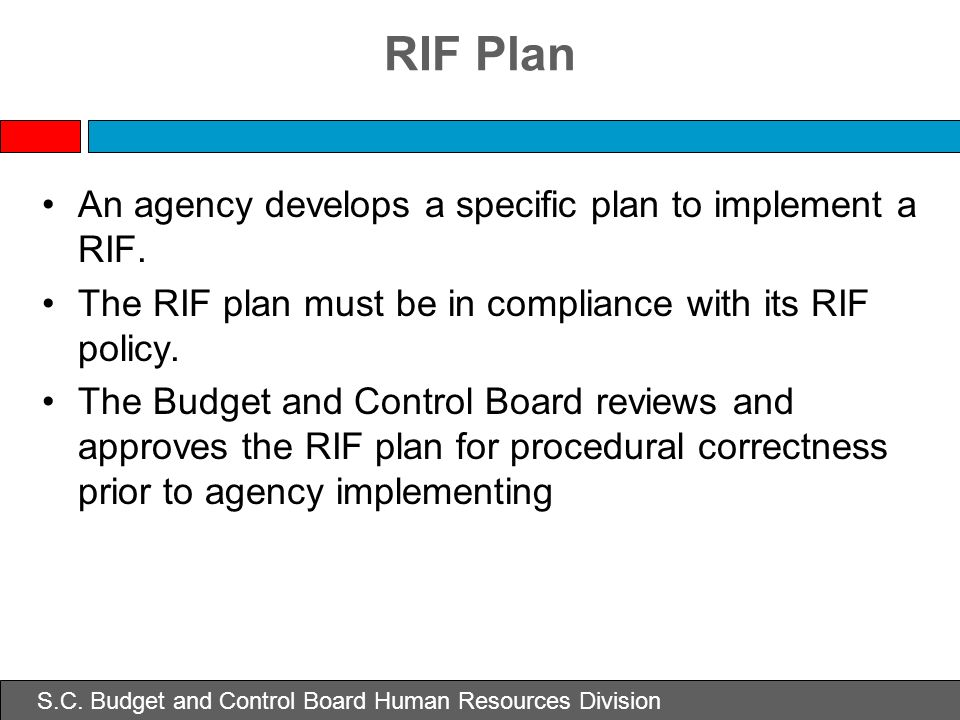 S.C. Budget and Control Board Human Resources Division RIF Plan An agency develops a specific plan to implement a RIF. The RIF plan must be in complia