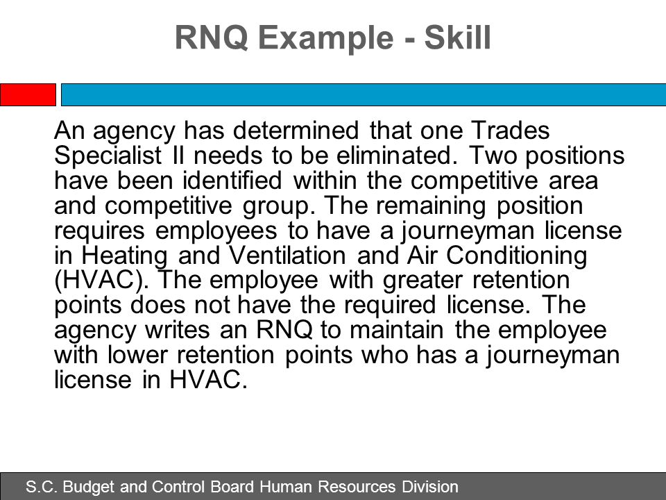S.C. Budget and Control Board Human Resources Division RNQ Example - Skill An agency has determined that one Trades Specialist II needs to be eliminat