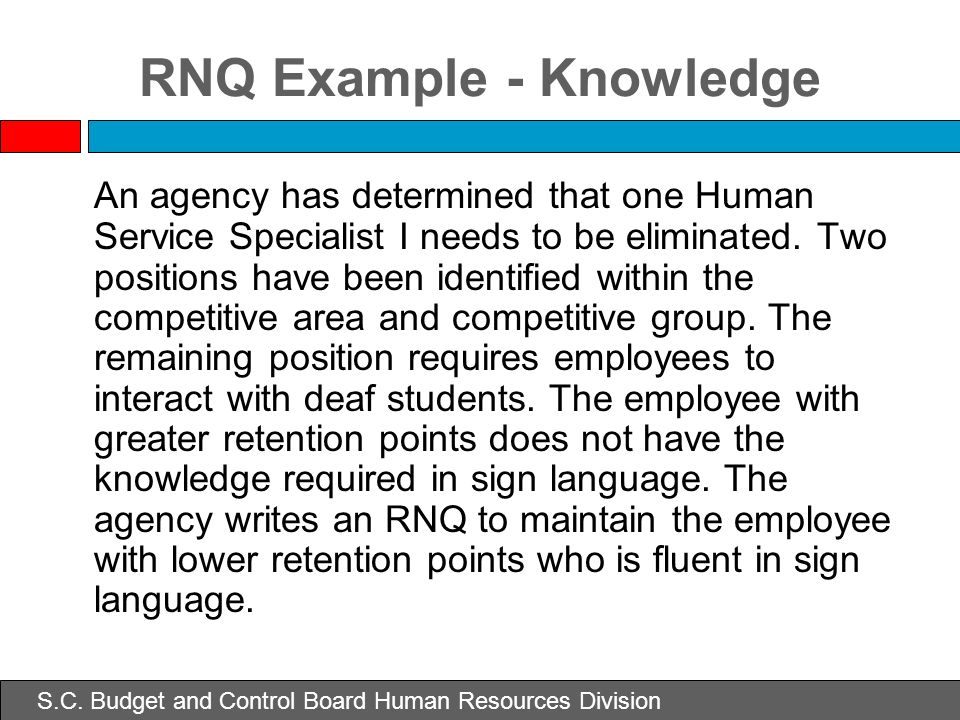 RNQ Example - Knowledge An agency has determined that one Human Service Specialist I needs to be eliminated. Two positions have been identified within