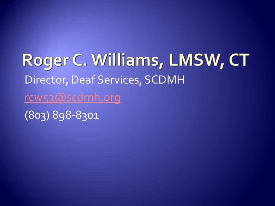 Director, Deaf Services, SCDMH rcw53@scdmh.org (803) 898-8301