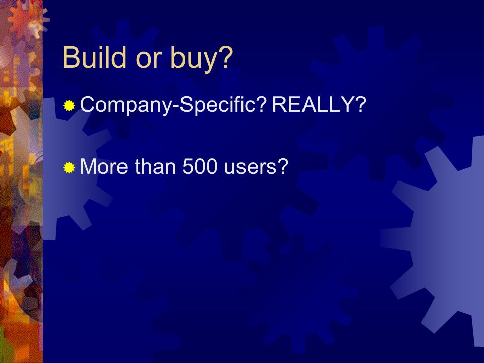 Build or buy Company-Specific REALLY More than 500 users