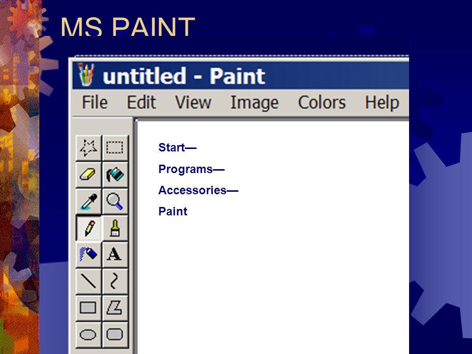 MS PAINT Start Programs Accessories Paint