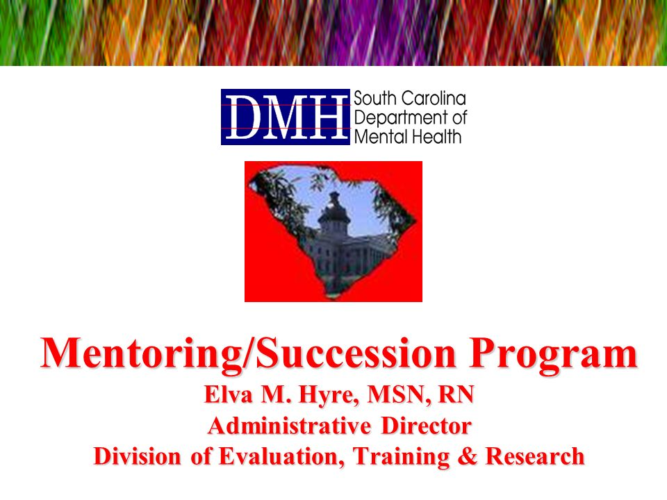 Mentoring/Succession Program Elva M. Hyre, MSN, RN Administrative Director Division of Evaluation, Training & Research