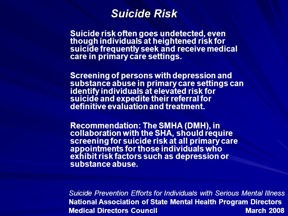 Suicide Risk Suicide risk often goes undetected, even though individuals at heightened risk for suicide frequently seek and receive medical care in pr