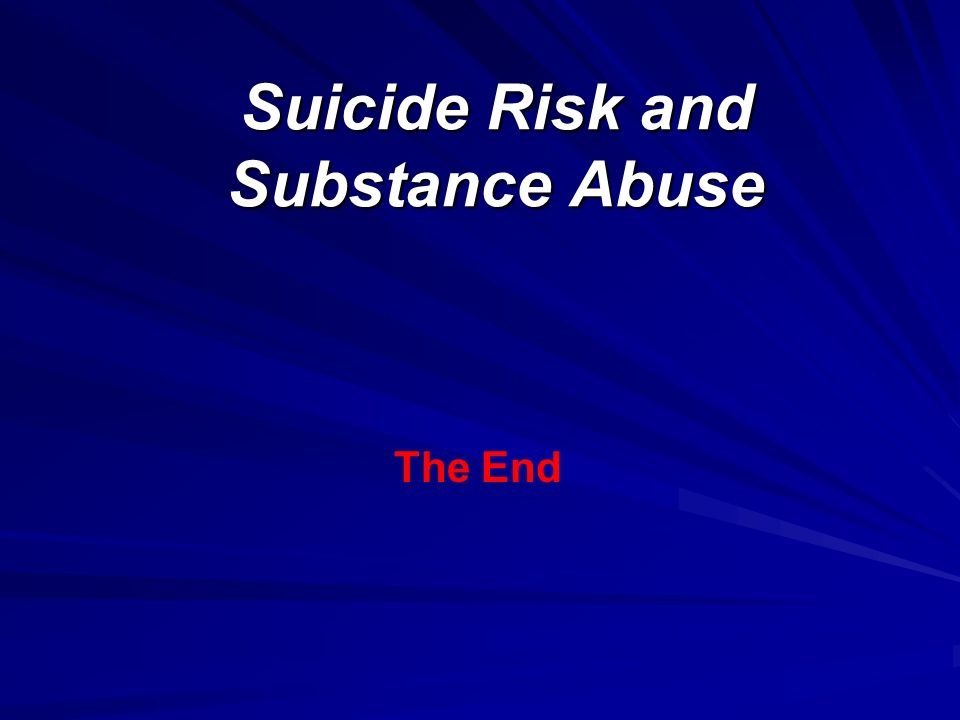 The End Suicide Risk and Substance Abuse