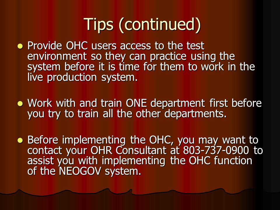 Tips (continued) Provide OHC users access to the test environment so they can practice using the system before it is time for them to work in the live production system.