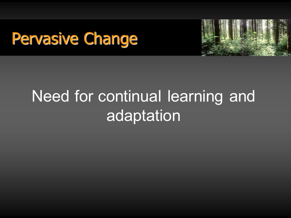 Pervasive Change Need for continual learning and adaptation