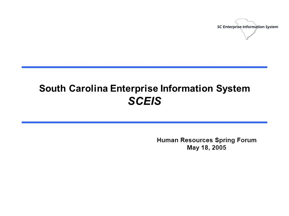 South Carolina Enterprise Information System SCEIS Human Resources Spring Forum May 18, 2005