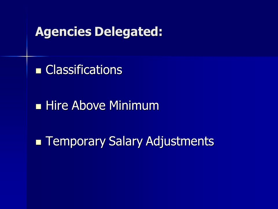 Agencies Delegated: Classifications Classifications Hire Above Minimum Hire Above Minimum Temporary Salary Adjustments Temporary Salary Adjustments