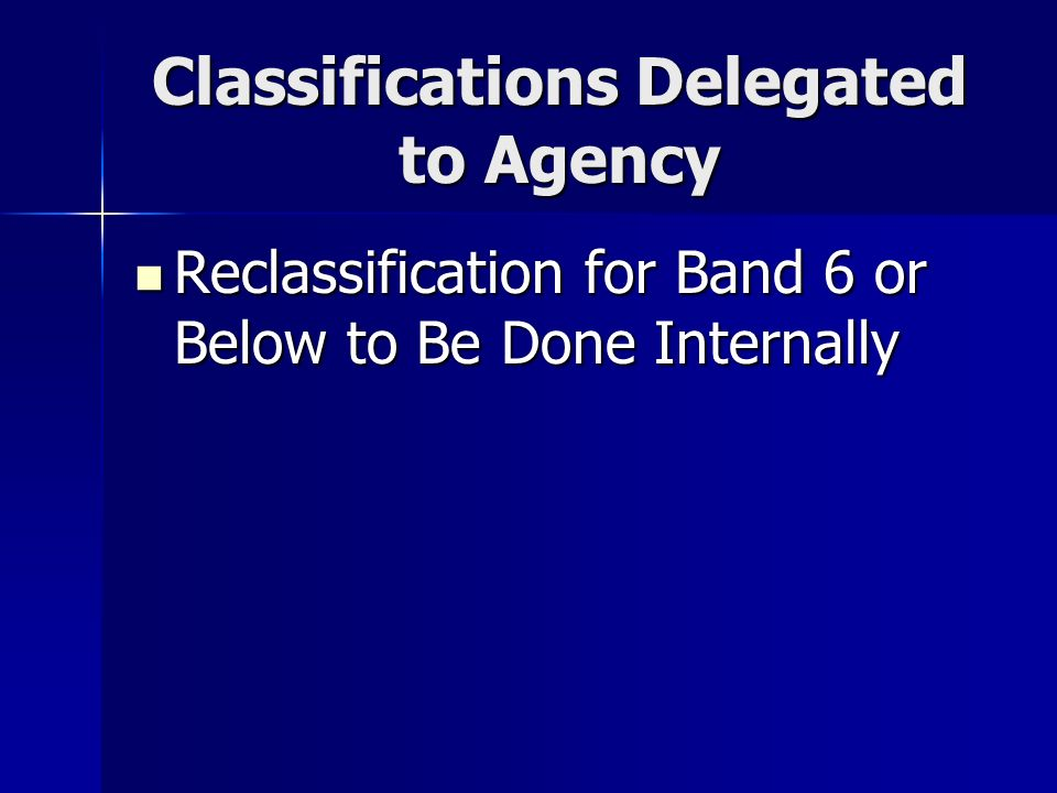 Classifications Delegated to Agency Reclassification for Band 6 or Below to Be Done Internally Reclassification for Band 6 or Below to Be Done Interna