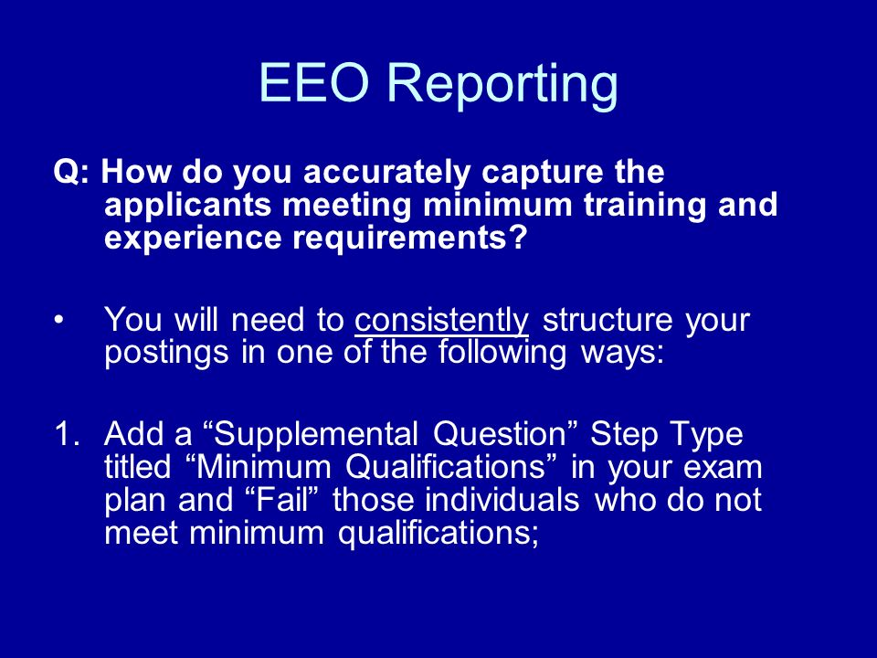 EEO Reporting Q: How do you accurately capture the applicants meeting minimum training and experience requirements.