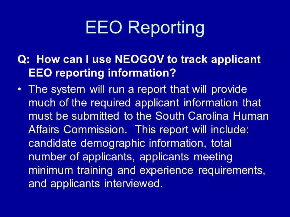 EEO Reporting Q: How can I use NEOGOV to track applicant EEO reporting information.