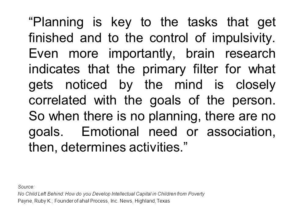 Planning is key to the tasks that get finished and to the control of impulsivity.
