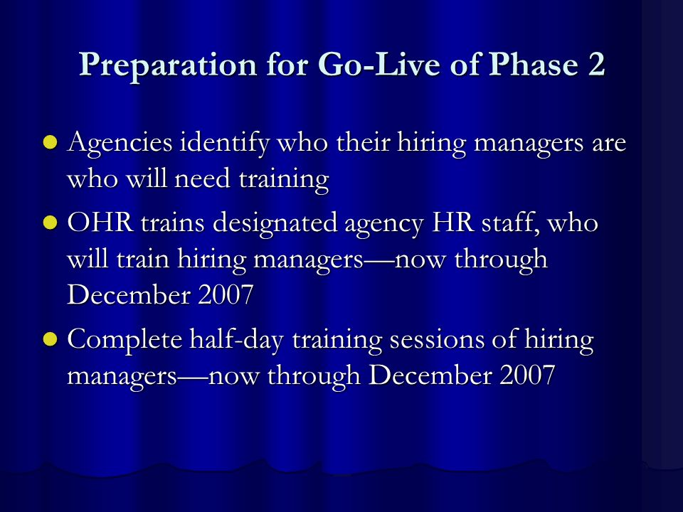 Preparation for Go-Live of Phase 2 Agencies identify who their hiring managers are who will need training Agencies identify who their hiring managers