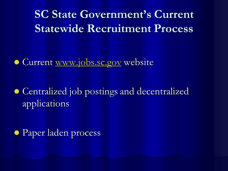 SC State Governments Current Statewide Recruitment Process Current www.jobs.sc.gov website Current www.jobs.sc.gov websitewww.jobs.sc.gov Centralized