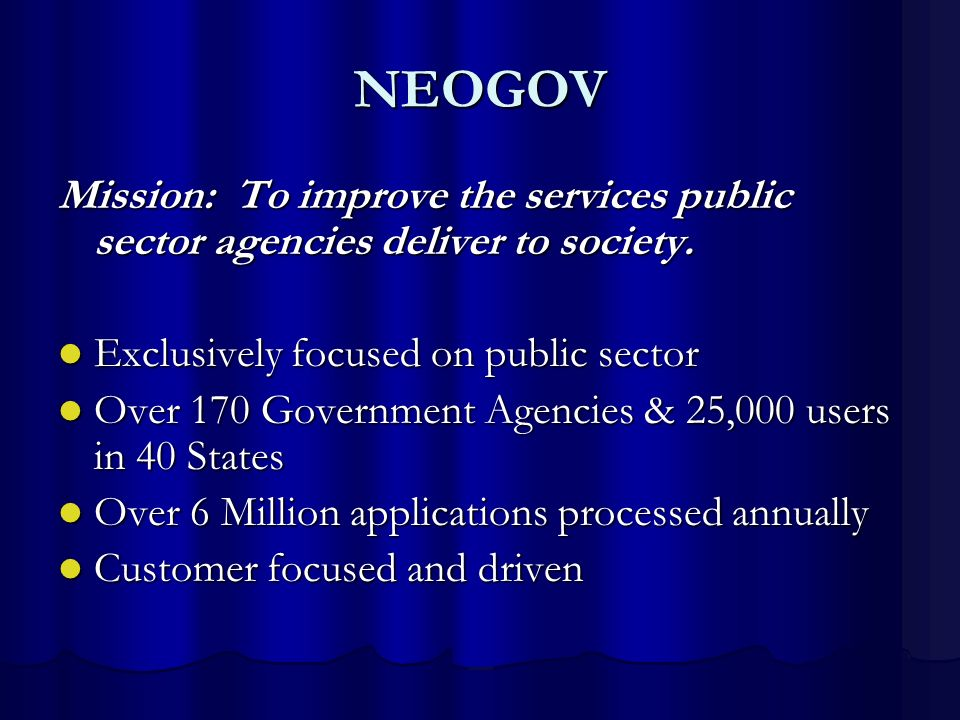 NEOGOV Mission: To improve the services public sector agencies deliver to society. Exclusively focused on public sector Exclusively focused on public