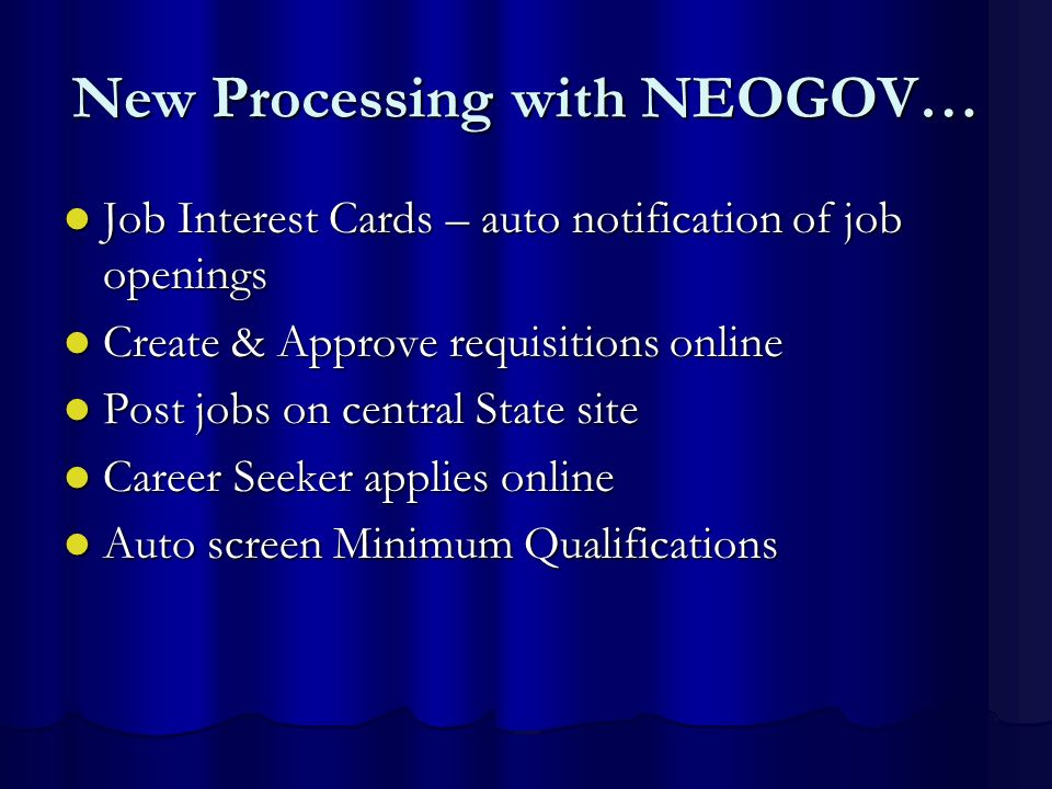 New Processing with NEOGOV… Job Interest Cards – auto notification of job openings Job Interest Cards – auto notification of job openings Create & App