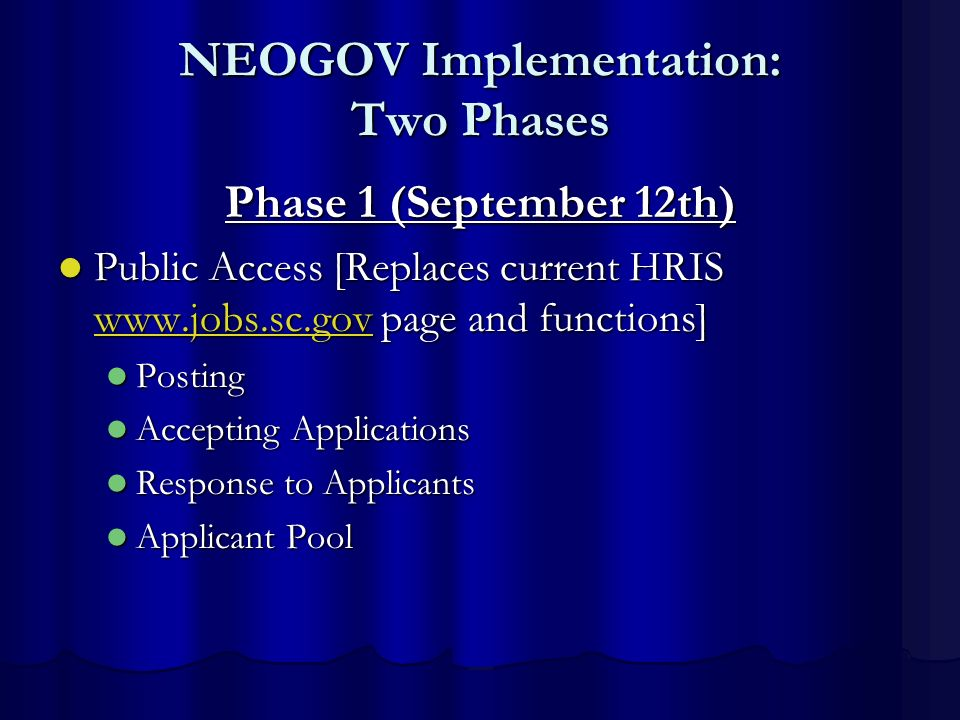 NEOGOV Implementation: Two Phases Phase 1 (September 12th) Public Access [Replaces current HRIS www.jobs.sc.gov page and functions] Public Access [Rep