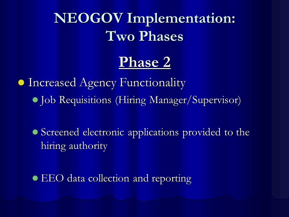 NEOGOV Implementation: Two Phases Phase 2 Increased Agency Functionality Increased Agency Functionality Job Requisitions (Hiring Manager/Supervisor) J