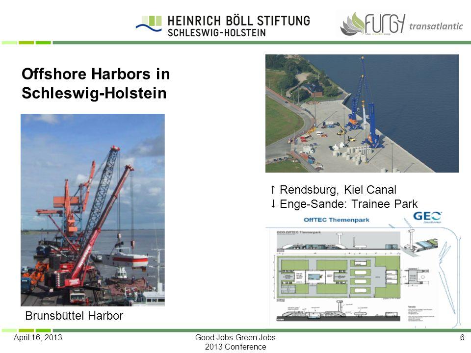 transatlantic April 16, 2013Good Jobs Green Jobs 2013 Conference 6 Offshore Harbors in Schleswig-Holstein Brunsbüttel Harbor Rendsburg, Kiel Canal Eng