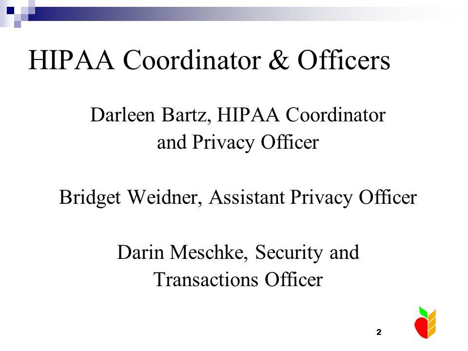 2 HIPAA Coordinator & Officers Darleen Bartz, HIPAA Coordinator and Privacy Officer Bridget Weidner, Assistant Privacy Officer Darin Meschke, Security