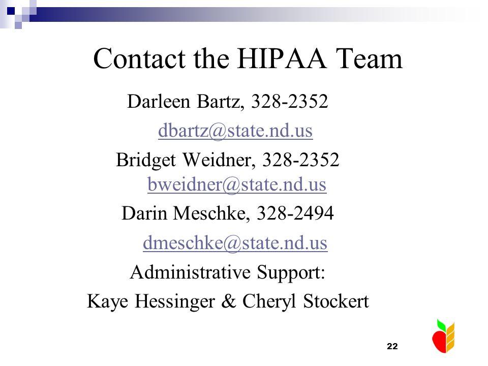 22 Contact the HIPAA Team Darleen Bartz, 328-2352 dbartz@state.nd.us Bridget Weidner, 328-2352 bweidner@state.nd.us bweidner@state.nd.us Darin Meschke