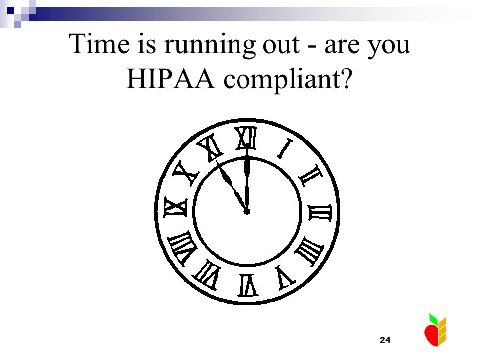 24 Time is running out - are you HIPAA compliant?