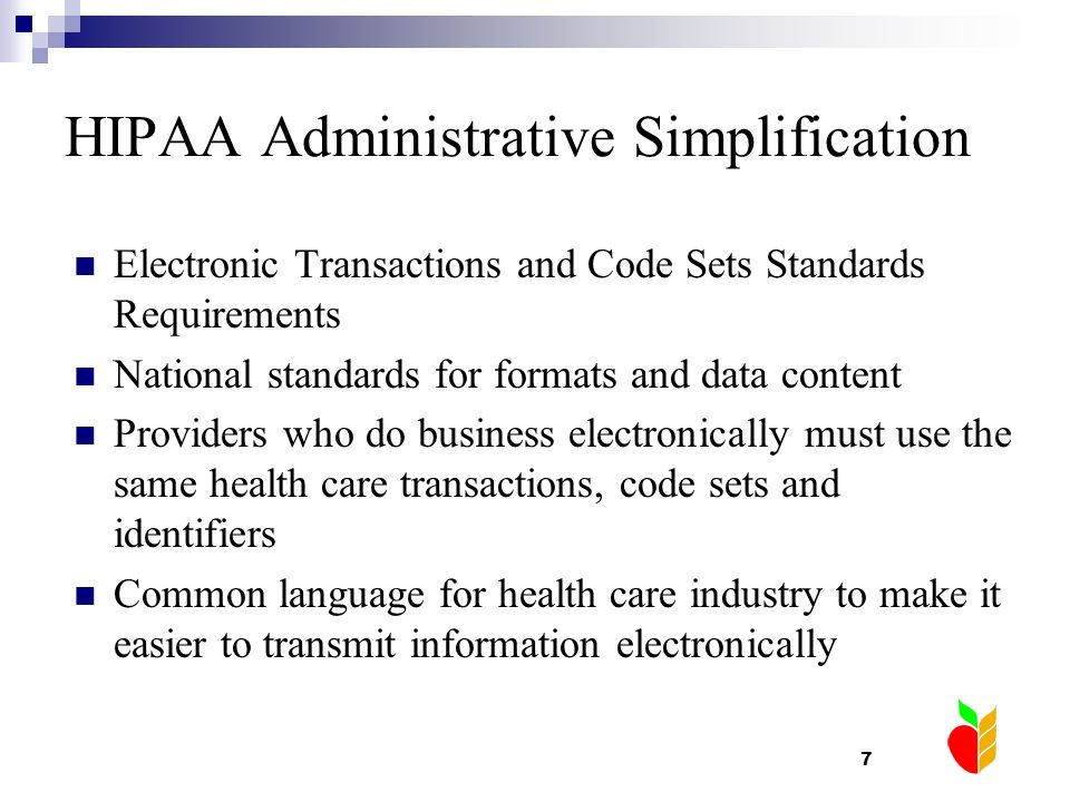 7 HIPAA Administrative Simplification Electronic Transactions and Code Sets Standards Requirements National standards for formats and data content Pro