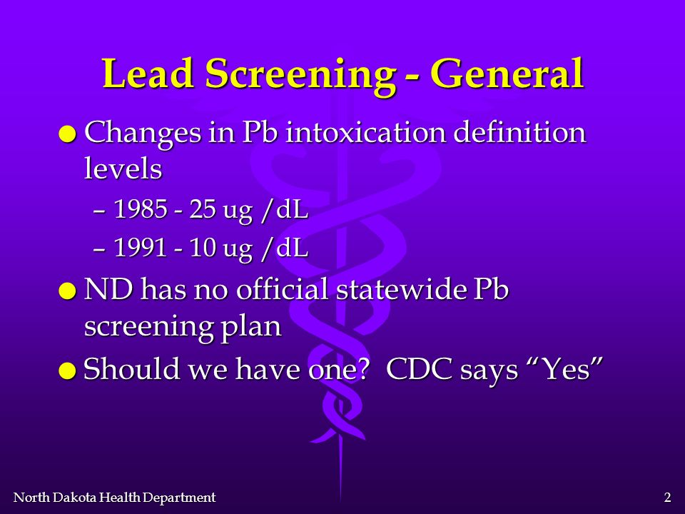 North Dakota Health Department 1 Lead Screening in North Dakota To do or not to do that is the question...