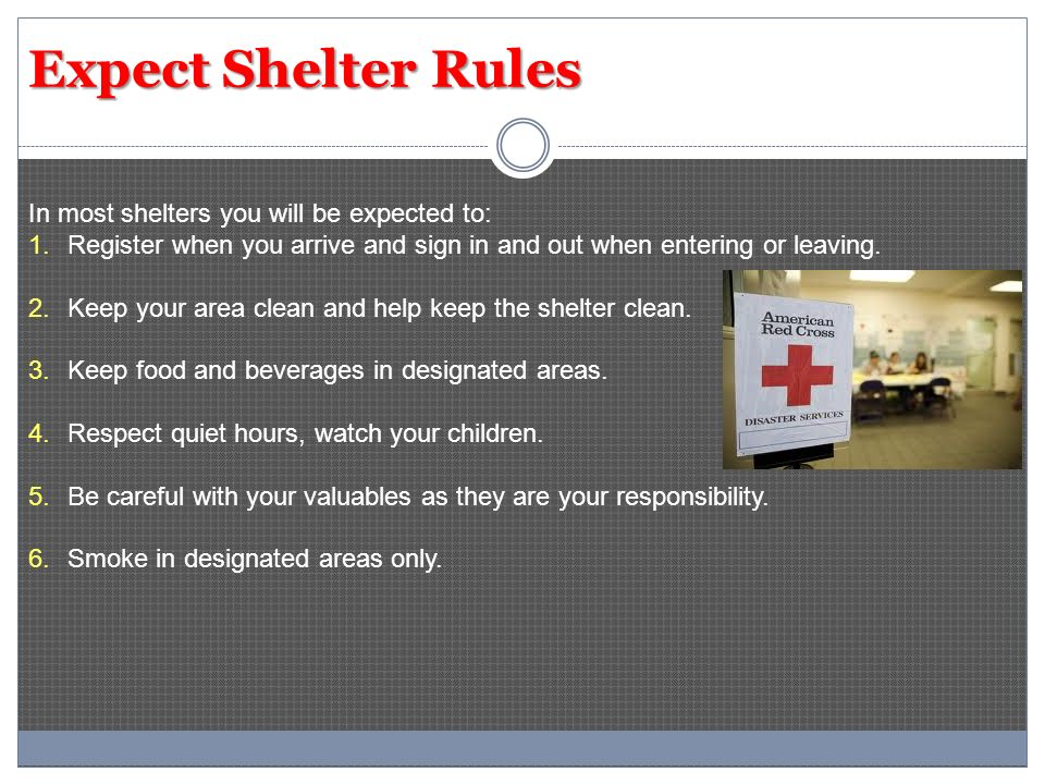 Expect Shelter Rules In most shelters you will be expected to: 1.Register when you arrive and sign in and out when entering or leaving. 2.Keep your ar