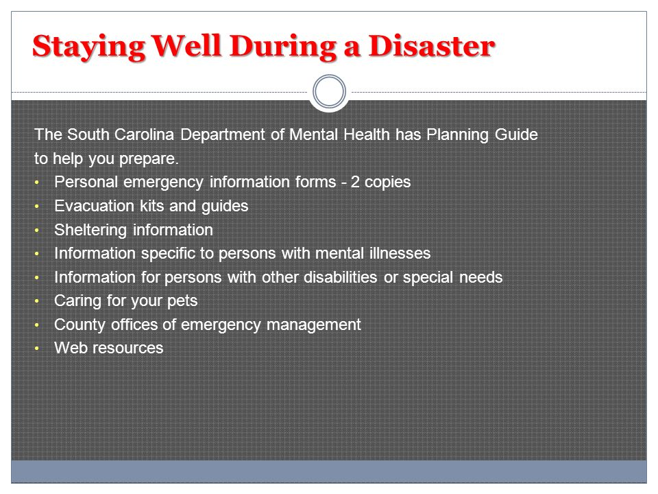 Staying Well During a Disaster The South Carolina Department of Mental Health has Planning Guide to help you prepare. Personal emergency information f
