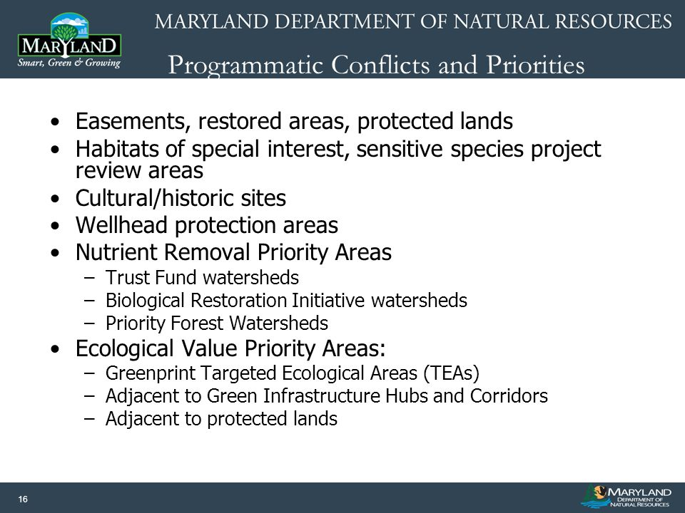 16 Programmatic Conflicts and Priorities Easements, restored areas, protected lands Habitats of special interest, sensitive species project review are