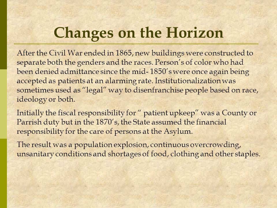 Changes on the Horizon After the Civil War ended in 1865, new buildings were constructed to separate both the genders and the races. Persons of color