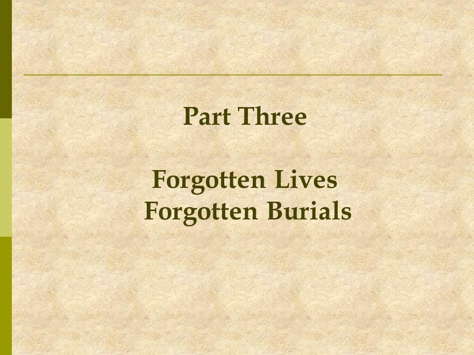 Part Three Forgotten Lives Forgotten Burials