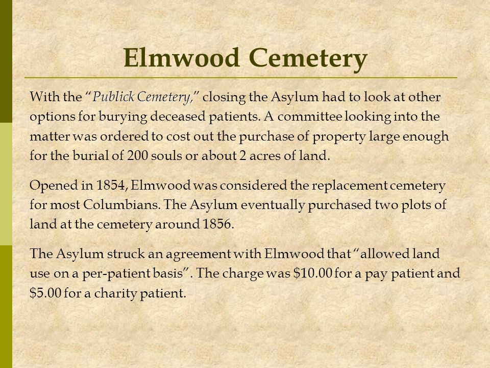 Elmwood Cemetery Publick Cemetery, With the Publick Cemetery, closing the Asylum had to look at other options for burying deceased patients. A committ