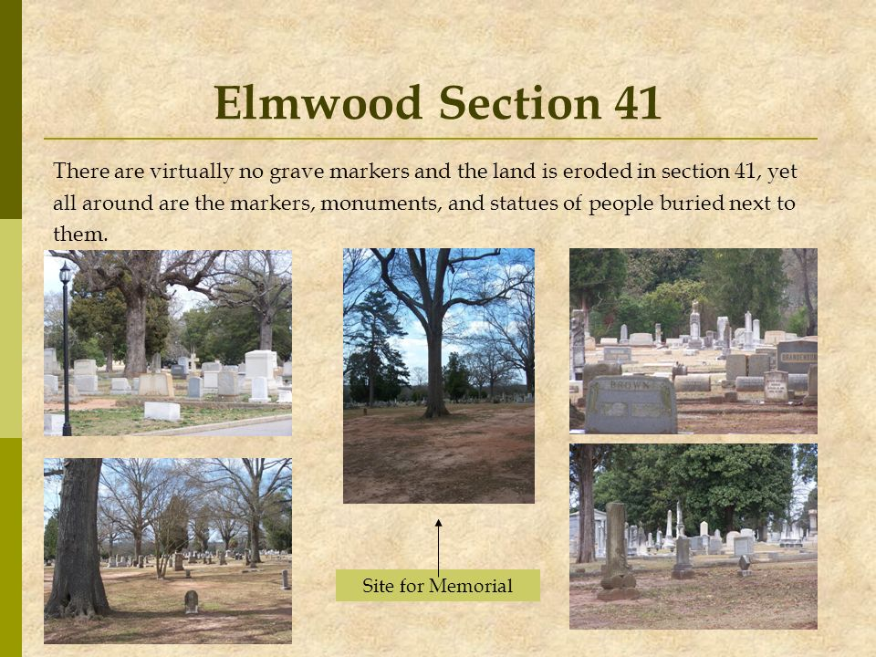 Elmwood Section 41 There are virtually no grave markers and the land is eroded in section 41, yet all around are the markers, monuments, and statues o