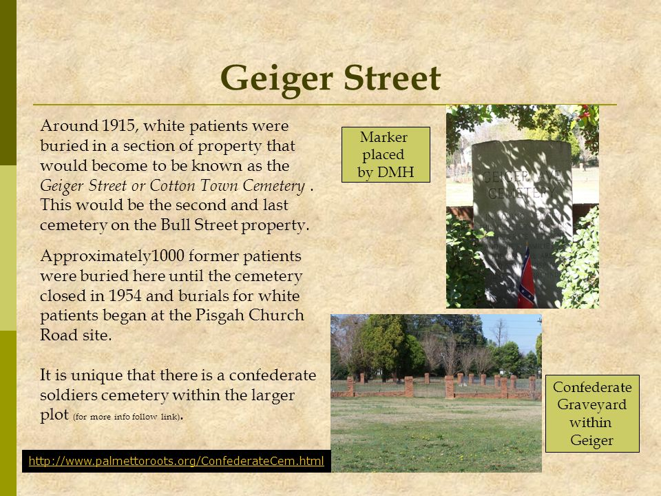 Geiger Street Around 1915, white patients were buried in a section of property that would become to be known as the Geiger Street or Cotton Town Cemet
