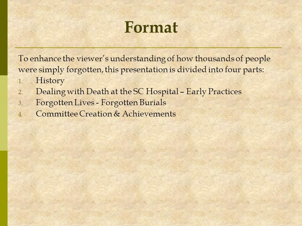 Format To enhance the viewers understanding of how thousands of people were simply forgotten, this presentation is divided into four parts: 1. History