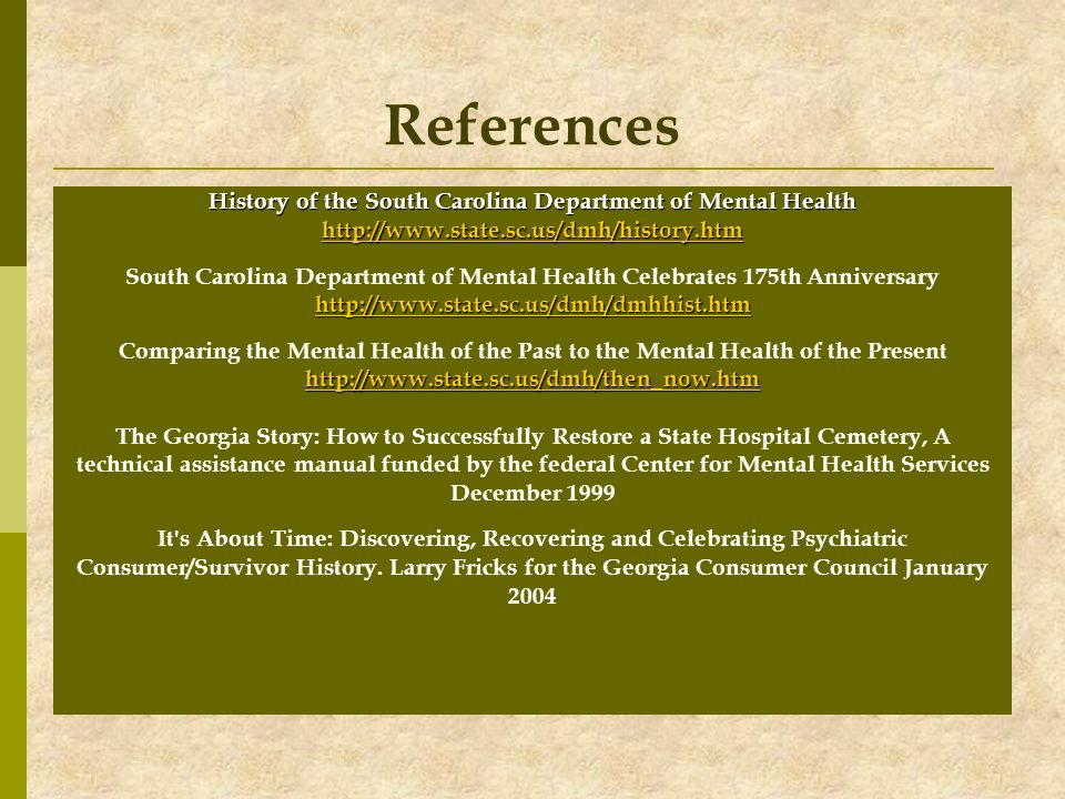 References History of the South Carolina Department of Mental Health http://www.state.sc.us/dmh/history.htm South Carolina Department of Mental Health