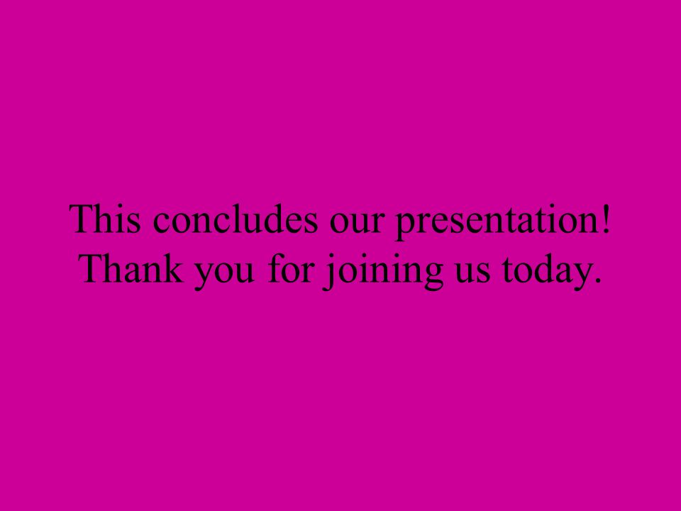 This concludes our presentation! Thank you for joining us today.