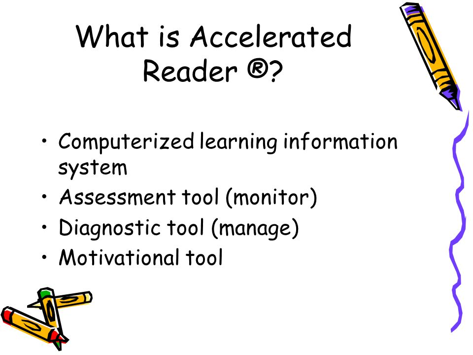 What is Accelerated Reader ®.