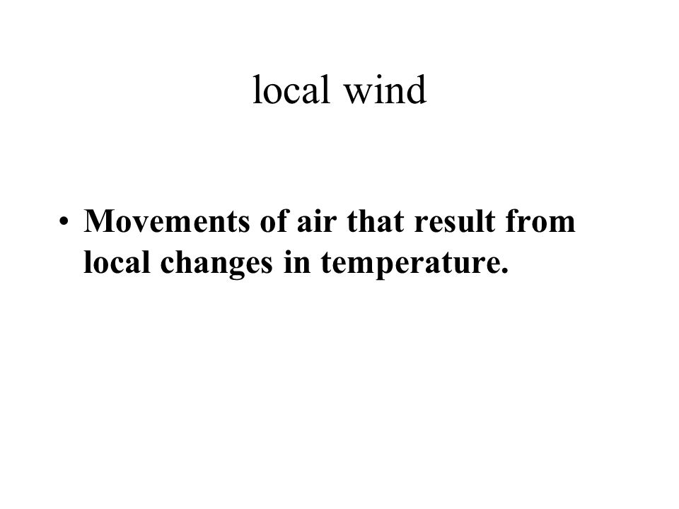 local wind Movements of air that result from local changes in temperature.