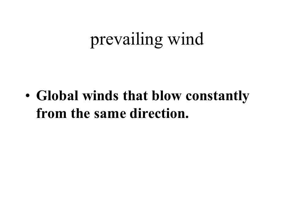prevailing wind Global winds that blow constantly from the same direction.