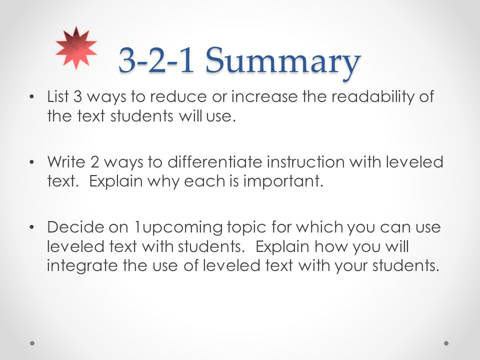 3-2-1 Summary List 3 ways to reduce or increase the readability of the text students will use.