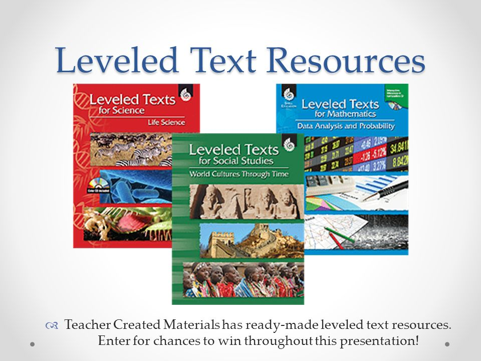 Leveled Text Resources Teacher Created Materials has ready-made leveled text resources.