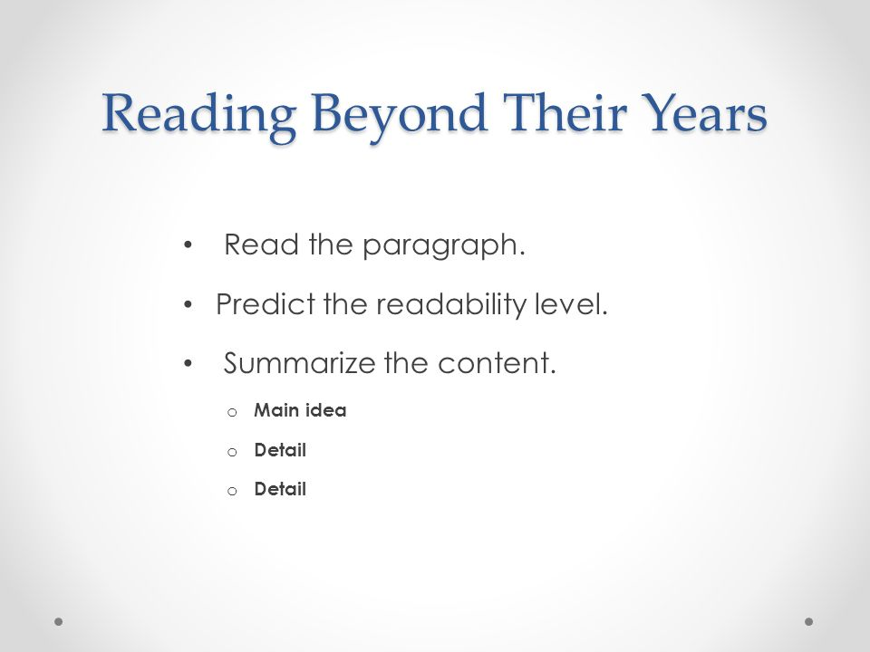 Reading Beyond Their Years Read the paragraph. Predict the readability level.