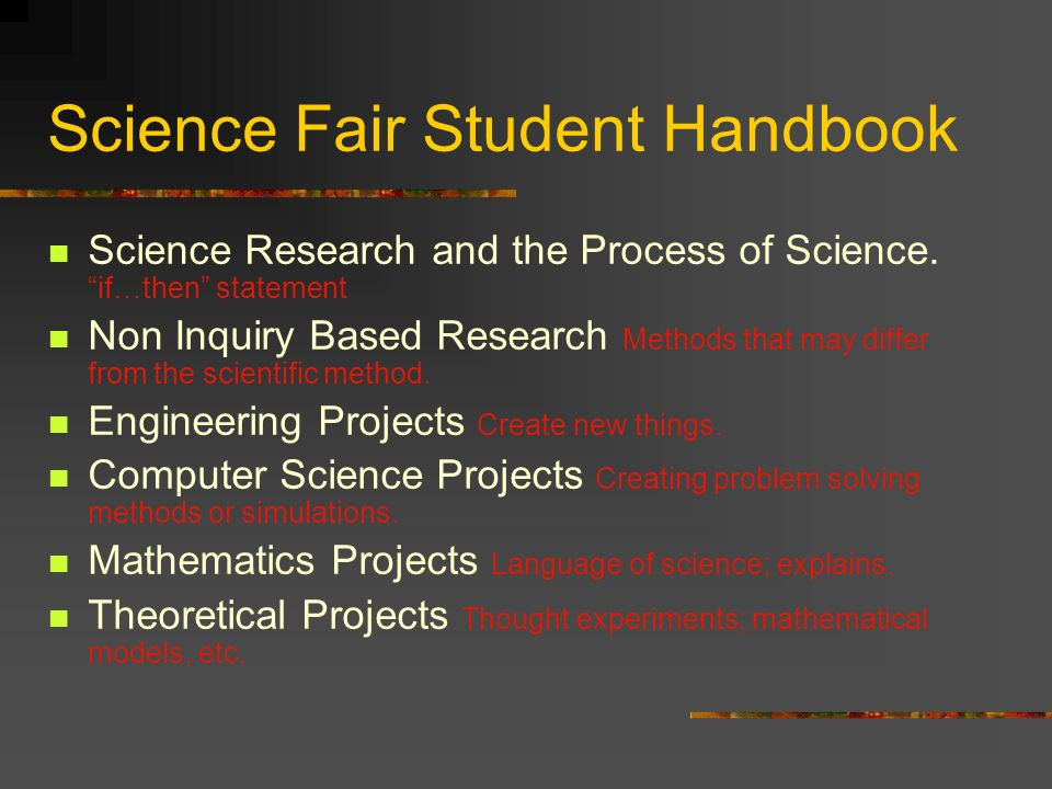 Science Fair Student Handbook Science Research and the Process of Science. if…then statement Non Inquiry Based Research Methods that may differ from t