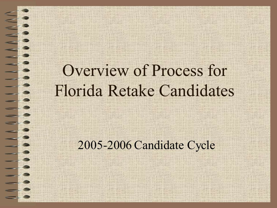 Overview of Process for Florida Retake Candidates 2005-2006 Candidate Cycle