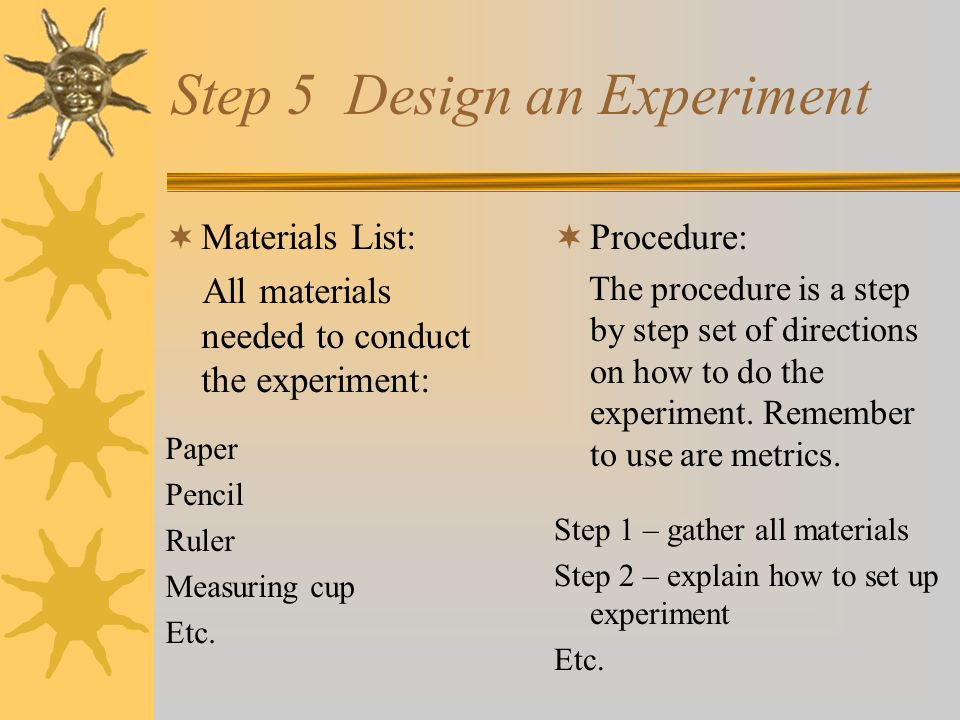 Step 4 Form a Hypothesis A hypothesis is a statement of what you believe will happen in the experiment.