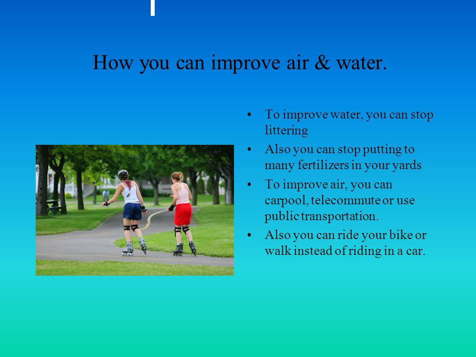 How you can improve air & water.